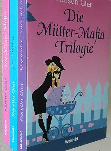 Müttermafia Trilogie im Set: 1. Die Mütter-Mafia + 2. Die Patin + 3. Gegensätze ziehen sich aus