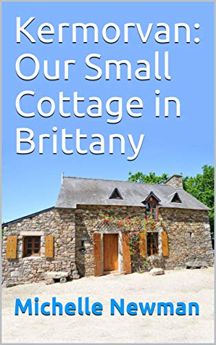 Kermorvan: Our Small Cottage in Brittany (English Edition)