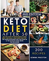 Keto Diet After 50: Do you want to reinvigorate your body and have a healthier lifestyle? The simple ketogenic diet for over 50 is The ultimate cook book for beginners