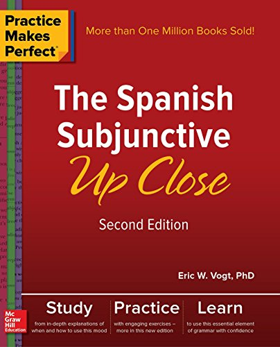 Download Practice Makes Perfect: The Spanish Subjunctive Up Close, Second Edition 1260010740