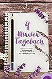 4 Minuten Tagebuch: Mehr Positivität, Glück & Erfolg im Leben - 4 Minuten für ein Besseres Ich