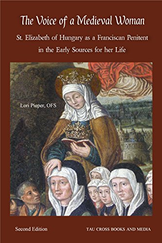 The Voice of a Medieval Woman: St. Elizabeth of Hungary as a Franciscan Penitent in the Early Sources for her Life (English Edition)