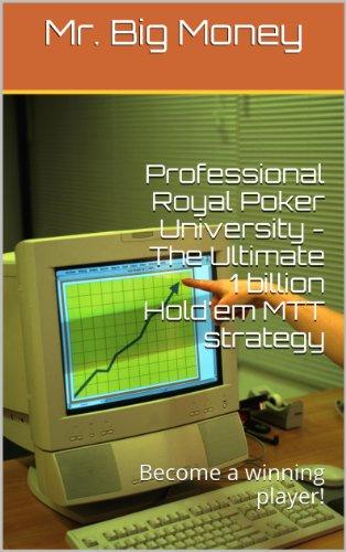 Professional Royal Poker University - The Ultimate 1 billion Hold'em MTT strategy (English Edition)