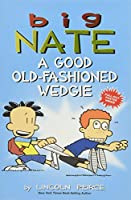 Big Nate: A Good Old-Fashioned Wedgie (Volume 17)