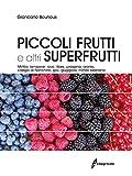 Piccoli frutti e altri superfrutti. Mirtillo, lampone, rovo, ribes, uvaspina, aronia, ciliegio di Nanchino, goji, giuggiolo, mirtillo siberiano