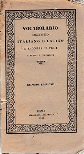 Vocabolario domestico Italiano e Latino e raccolta di frasi Plautine e Terenziane