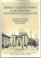 Juedische / Jiddische Kultur in der Bukowina: Diskursive Fragmente einer untergegangenen Welt