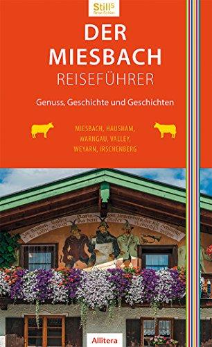 Der Miesbach-Reiseführer: Genuss, Geschichte und Geschichten. Miesbach, Holzkirchen, Valley, Weyarn, Irschenberg, Hausham, Warngau (Stills Reiseedition)