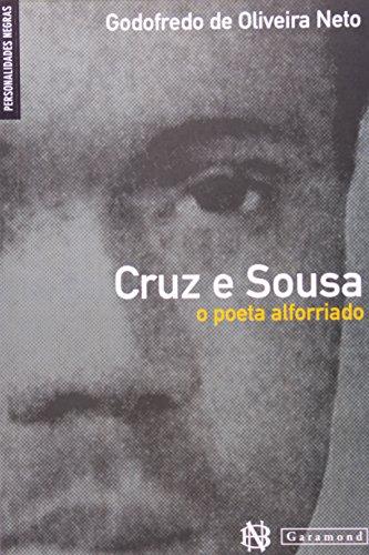 Cruz e Souza. O Poeta Alforriado