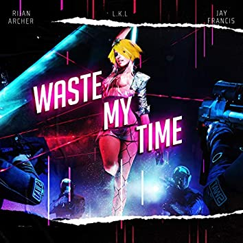 Waste My Time (feat. Lkl & Jay Francis)