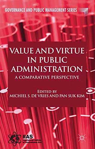 Value and Virtue in Public Administration: A Comparative Perspective (Governance and Public Management)