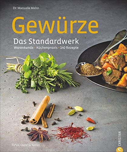 Kochen mit Gewürzen: Warenkunde * Küchenpraxis * 140 Rezepte - das große Gewürze Standardwerk mit 140 Rezepten zu über 90 unterschiedlichen Gewürzen; inkl. Hintergrundinfos zu Qualitätsmerkmalen