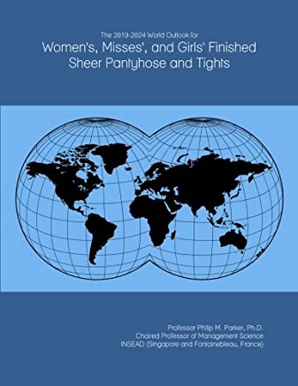 The 2019-2024 World Outlook for Womens, Misses, and Girls Finished Sheer Pantyhose and Tights