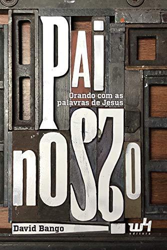 Pai Nosso: Orando com as palavras de Jesus (Portuguese Edition)