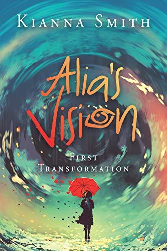 Alia's Vision: First Transformation (English Edition)
