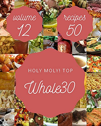 Holy Moly! Top 50 Whole30 Recipes Volume 12: Greatest Whole30 Cookbook of All Time (English Edition)