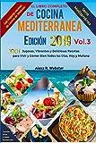 El Libro Completo de Cocina Mediterránea Edición 2019 (Vol.3): 1001 Jugosas, Vibrantes y Deliciosas Recetas para Vivir y Comer Bien Todos los Días, Hoy y Mañana (Serie Mediterránea)