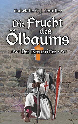 Die Frucht des Ölbaums: Der Kreuzritter (German Edition)