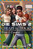 Die Sims 2 - Cheats & Tricks: Sachbuch zum PC Game (German Edition)