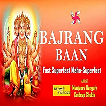 Bajrang Baan (Fast Superfast Maha-Superfast)