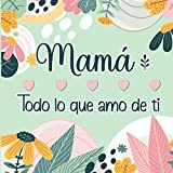 Mamá Todo lo que amo de ti: Libro Personalizado en color para rellenar y así expresar todo el Amor a tu Madre