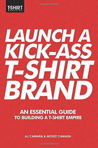 Price comparison product image Launch a Kick Ass T-Shirt Brand: An Essential Guide to Building a T-Shirt Empire