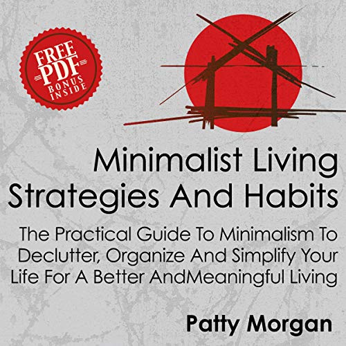 Minimalist Living Strategies and Habits Audiobook By Patty Morgan cover art