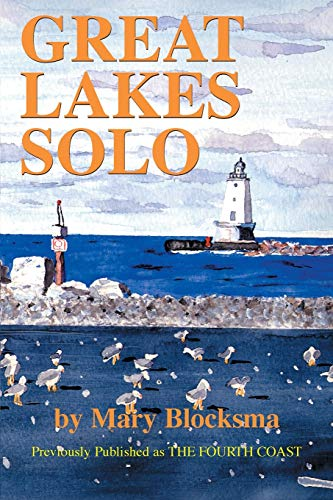 Great Lakes Solo: Exploring the Great Lakes Coastline from the St. Lawrence Seaway to the Boundary Waters of Minnesota