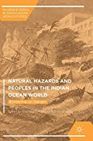 Natural Hazards and Peoples in the Indian Ocean World: Bordering on Danger (Palgrave Series in Indian Ocean World Studies)