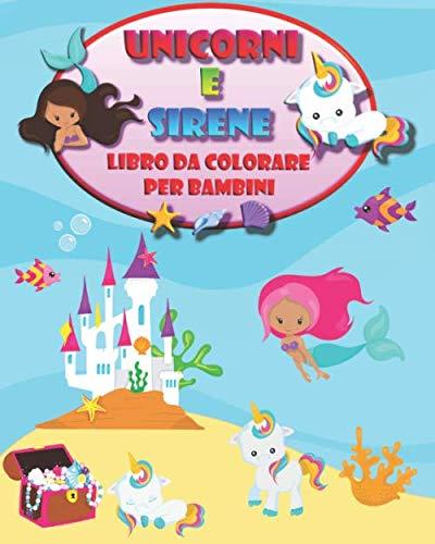 Unicorni e Sirene: Fantastico Libro da Colorare per Bambini
