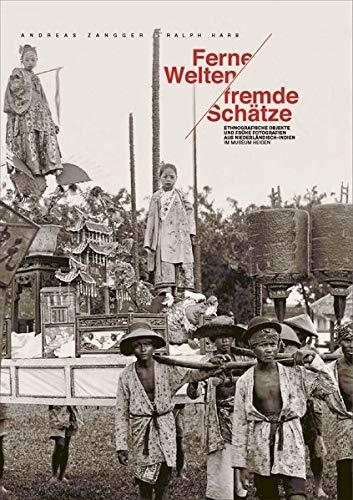 Ferne Welten/Fremde Schätze: Ethnografische Objekte und frühe Fotografien aus Niederländisch-Indien