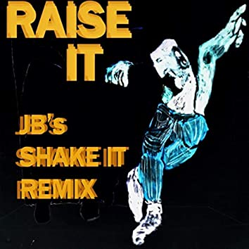 Raise It (JB's Shake It Remix)