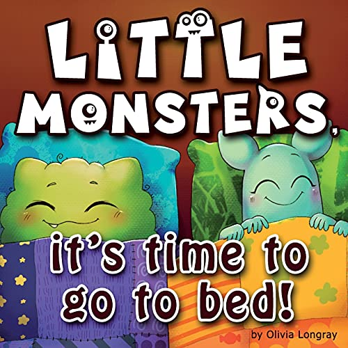 Little monsters, it's time to go to bed!: How to put little monsters to sleep with a toothbrush and dental floss (Bedtime Story Children's Picture Book, Ages 3-7)