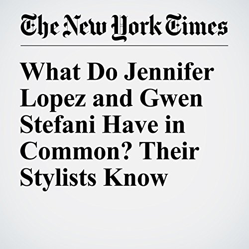 What Do Jennifer Lopez and Gwen Stefani Have in Common? Their Stylists Know audiobook cover art