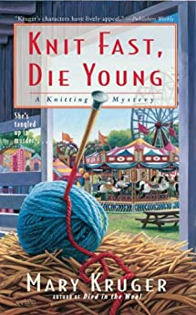 Knit Fast, Die Young: A Knitting Mystery (Knitting Mysteries) by [Mary Kruger]