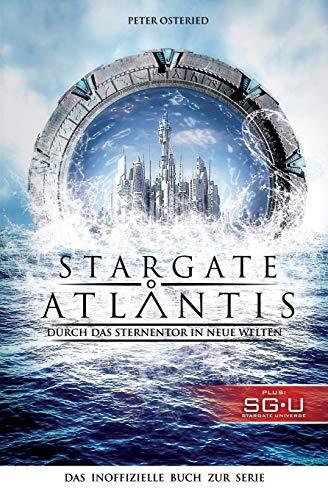 Stargate: Atlantis: Durch das Sternentor in neue Welten: Das inoffizielle Buch zur Serie