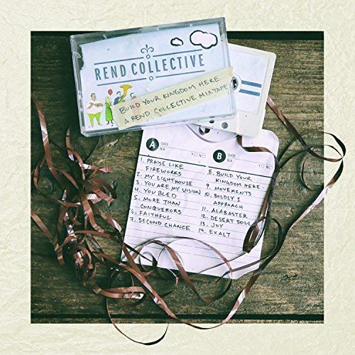 Build Your Kingdom Here (Rend Collective Mixtape)