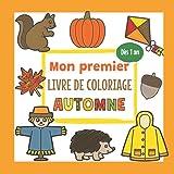 Mon premier Livre de Coloriage Automne - Dès 1 an: Cahier Coloriage Bébé avec des Dessins d'automne comme des Feuilles, des Animaux et bien d'autres   Idée Cadeau pour les Enfants de 1 à 3 ans