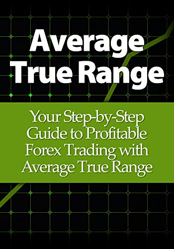 Average True Range: Your Step-by-Step Guide to Profitable Forex Trading with Average True Range (English Edition)