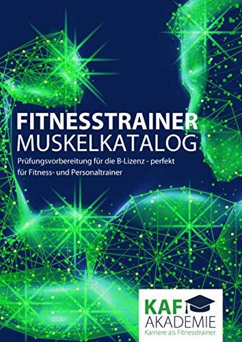 Fitnesstrainer Muskelkatalog: Prüfungsvorbereitung für die B-Lizenz - perfekt für Fitness- und Personaltrainer