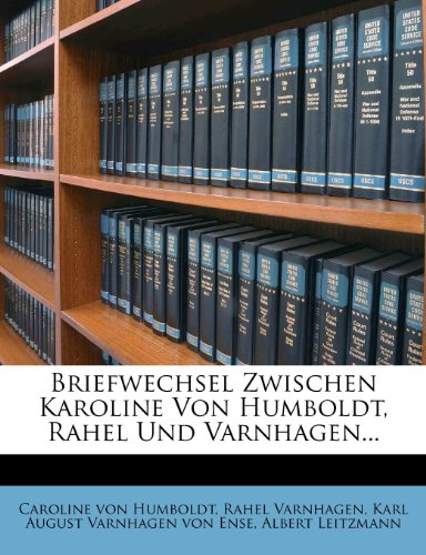 Briefwechsel Zwischen Karoline Von Humboldt, Rahel Und Varnhagen...
