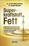 Superkraftstoff Fett: Die ketogenen Schlüssel zu den Geheimnissen guter Fette, schlechter Fette und...