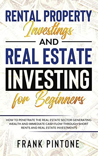 Real Estate Investing Books! - Rental Property Investing and Real Estate Investing for Beginners: How to penetrate the real estate sector generating wealth and immediate cash flow through short rents and real estate investments