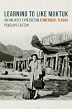 Learning to Like Muktuk: An Unlikely Explorer in Territorial Alaska
