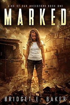 Marked: A Dystopian Romance (Sins of Our Ancestors Book 1) by [Bridget E. Baker]