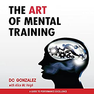 The Art of Mental Training     A Guide to Performance Excellence, Collector's Edition              Written by:                                                                                                                                 D. C. Gonzalez                               Narrated by:                                                                                                                                 D. C. Gonzalez                      Length: 2 hrs and 57 mins     9 ratings     Overall 4.8