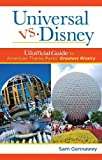 Universal versus Disney: The Unofficial Guide to American Theme Parks' Greatest Rivalry [Idioma Inglés]