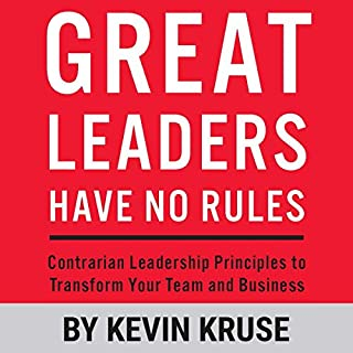 Great Leaders Have No Rules     Contrarian Leadership Principles to Transform Your Team and Business              By:                                                                                                                                 Kevin Kruse                               Narrated by:                                                                                                                                 Kevin Kruse                      Length: 5 hrs     17 ratings     Overall 4.5