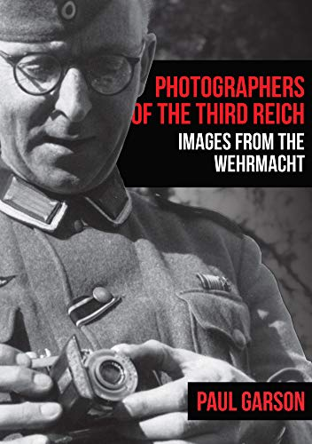 Photographers of the Third Reich: Images from the Wehrmacht