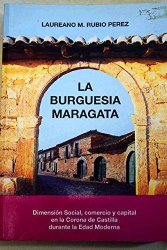 La burguesia maragata.dimension social,comercio y capital en la coronade Castilla durante la edad moderna
